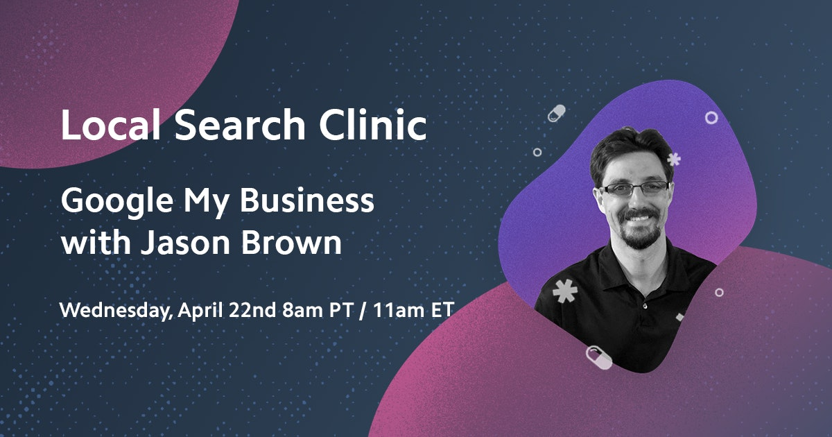 Local Search Clinic with Jason Brown - Recap