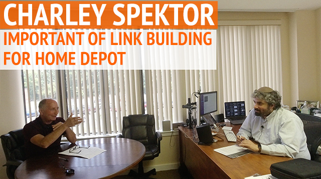 Charley Spektor On Importance Of Link Building For Home Depot
